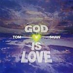 Tom Shaw God Is Love
