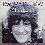 Tommy D. Now Sharkbait