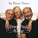 Peter, Paul & Mary In These Times