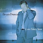 Bryan Duncan Love Takes Time