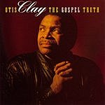 Otis Clay The Gospel Truth