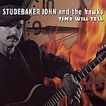 Studebaker John & The Hawks Time Will Tell