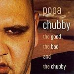 Popa Chubby The Good, The Bad & The Chubby