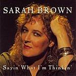 Sarah Brown Sayin' What I'm Thinkin'