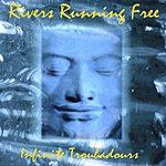 Rivers Running Free Infinite Troubadours