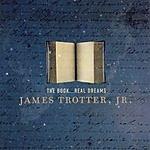 James Trotter, Jr. The Book... Real Dreams
