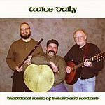 Twice Daily Traditional Music Of Ireland And Scotland