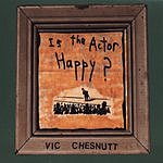 Vic Chesnutt Is The Actor Happy