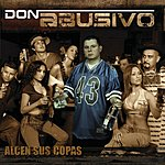 Don Abusivo Alcen Sus Copas... Con Don Abusivo