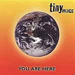 Tiny Huge You Are Here