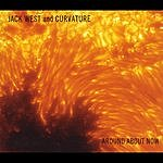 Jack West & Curvature Around About Now