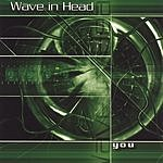 Wave In Head You