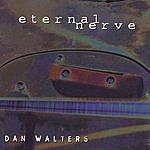 Dan Walters Eternal Nerve