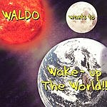 Waldo Waldo Wants To Wake-Up The World!!