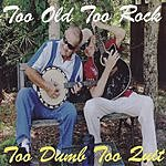 Too Old To Rock Too Dumb To Quit