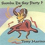 Tony Marino Samba De Say Party?