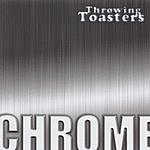 Throwing Toasters Chrome