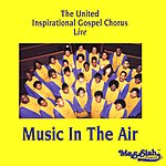 The United Inspirational Gospel Chorus Music In The Air
