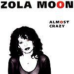 Zola Moon Almost Crazy