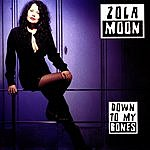 Zola Moon Down To My Bones