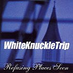 White Knuckle Trip Refusing Places Seen