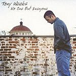 Tony Weeks No One But Everyone