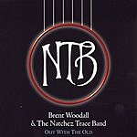 Brent Woodall & The Natchez Trace Band Out With The Old