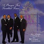 Rev. William Coleman & The BC Gospel Connection A Prayer For Troubled Times