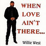 Willie West When Love Ain't There