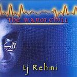 TJ Rehmi The Warm Chill
