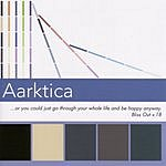 Aarktica Or You Could Just Go Through Your Whole Life And Be Happy Anyway: Bliss Out, Vol.18