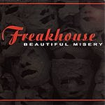 Freakhouse Beautiful Misery