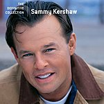 Sammy Kershaw The Definitive Collection