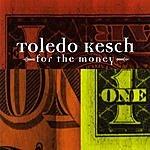 Toledo Kesch For The Money