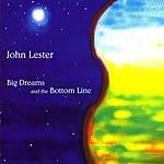 John Lester Big Dreams & The Bottom Line