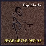 Evyn Charles Spare Me The Details