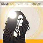 Rebecca St. James Live Worship: Blessed Be Your Name