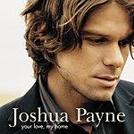 Joshua Payne Your Love, My Home