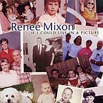 Renee' Mixon If I Could Live In A Picture