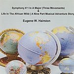 Eugene W. Hairston Symphony #1 In A Major (Three Movements) & Life In The African Wild (A Nine Part Musical Adventure Story)