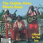 The Golden Aires Mento Band Island In The Sun