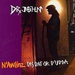Dr. John N'Awlinz: Dis Dat Or D'udda