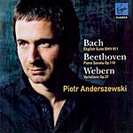 Piotr Anderszewski Bach: English Suite BWV 811/Beethoven: Piano Sonata Op. 110/Webern: Variations Op. 27
