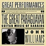John Williams The Great Paraguayan: Solo Guitar Works By Barrios