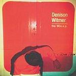 Denison Witmer The '80s E.P.