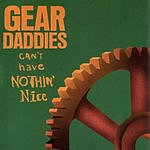 Gear Daddies Can't Have Nothin' Nice