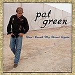 Pat Green Don't Break My Heart Again