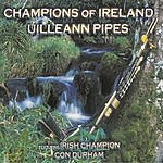 Con Durham Champions Of Ireland: Uilleann Pipes