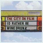 The City On Film I'd Rather Be Wine Drunk