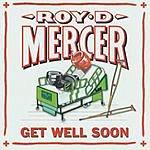 Roy D. Mercer Get Well Soon
